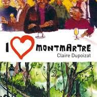 """""""I love Montmartre"""" le nouveau livre de Claire Dupoizat"""